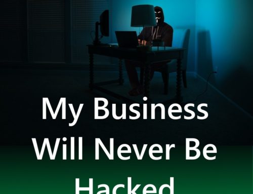 My Business Will Never Be Hacked – Really?